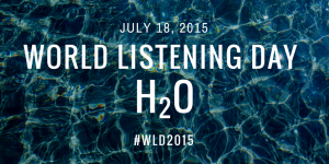 World Listening Day 2015: H2O